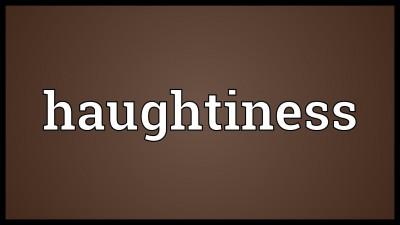 Haughtiness